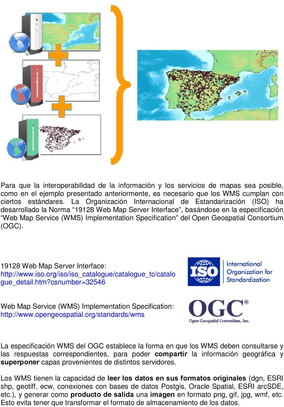 Open Geospatial Consortium (OGC). 19128 Web Map Server Interface: http://www.iso.org/iso/iso_catalogue/catalogue_tc/catalo gue_detail.htm?