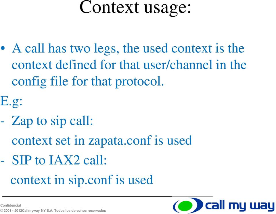 that protocol. E.g: - Zap to sip call: context set in zapata.