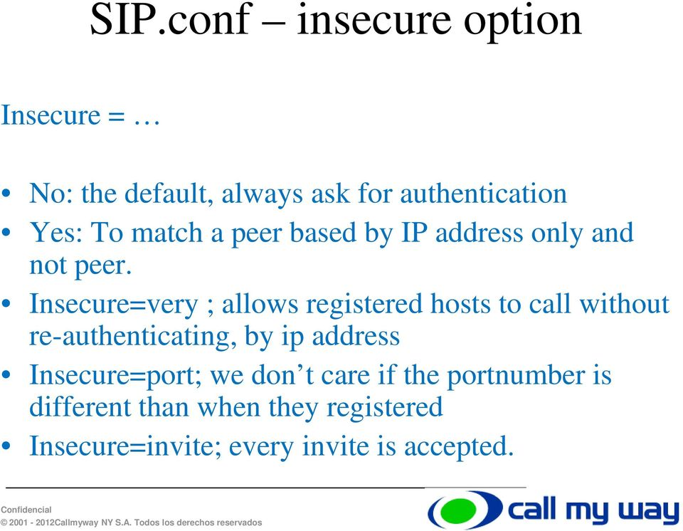 Insecure=very ; allows registered hosts to call without re-authenticating, by ip address
