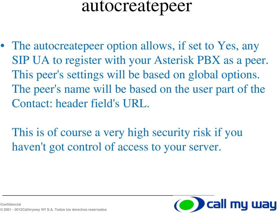 The peer's name will be based on the user part of the Contact: header field's URL.