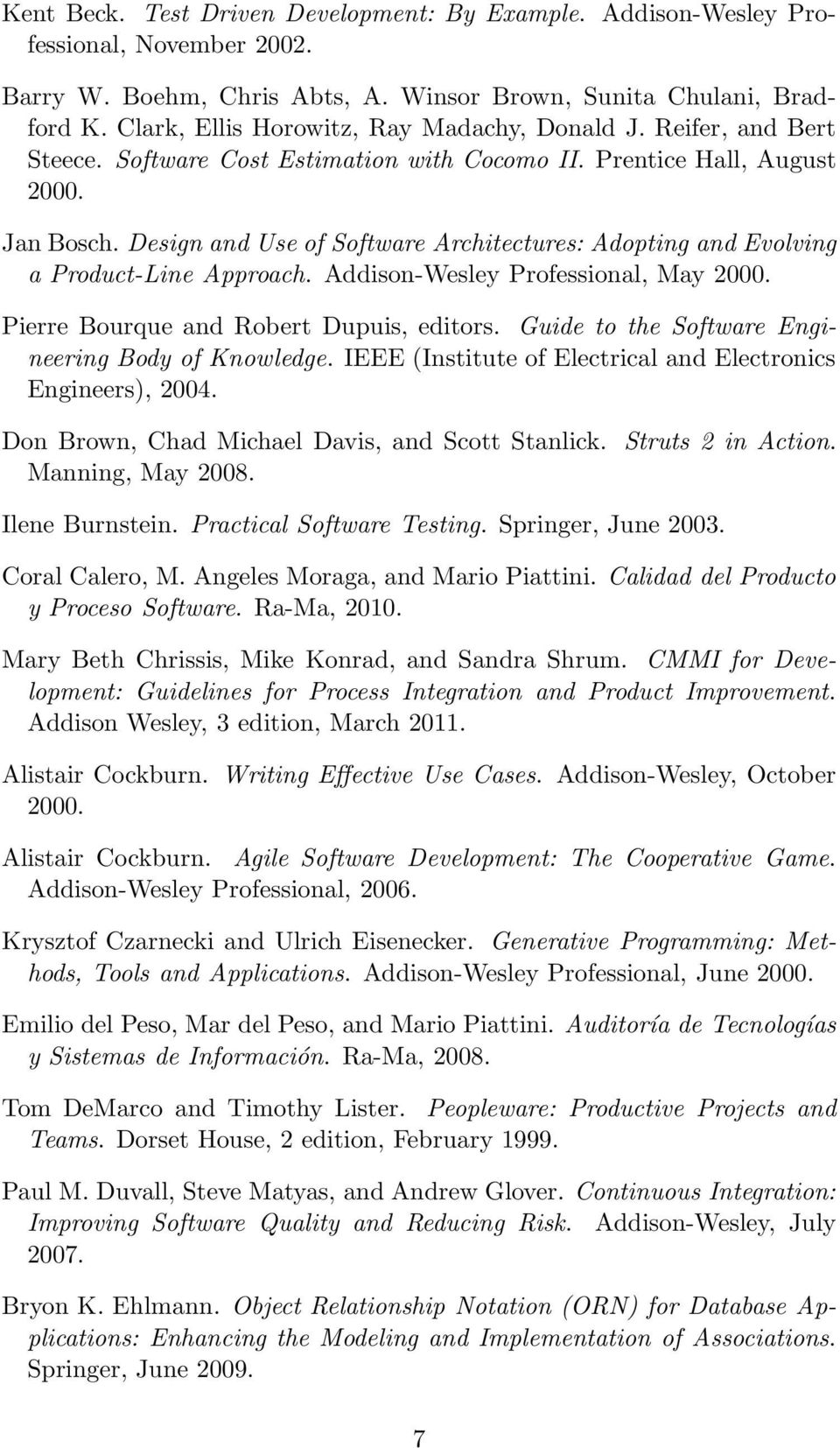 Design and Use of Software Architectures: Adopting and Evolving a Product-Line Approach. Addison-Wesley Professional, May 2000. Pierre Bourque and Robert Dupuis, editors.