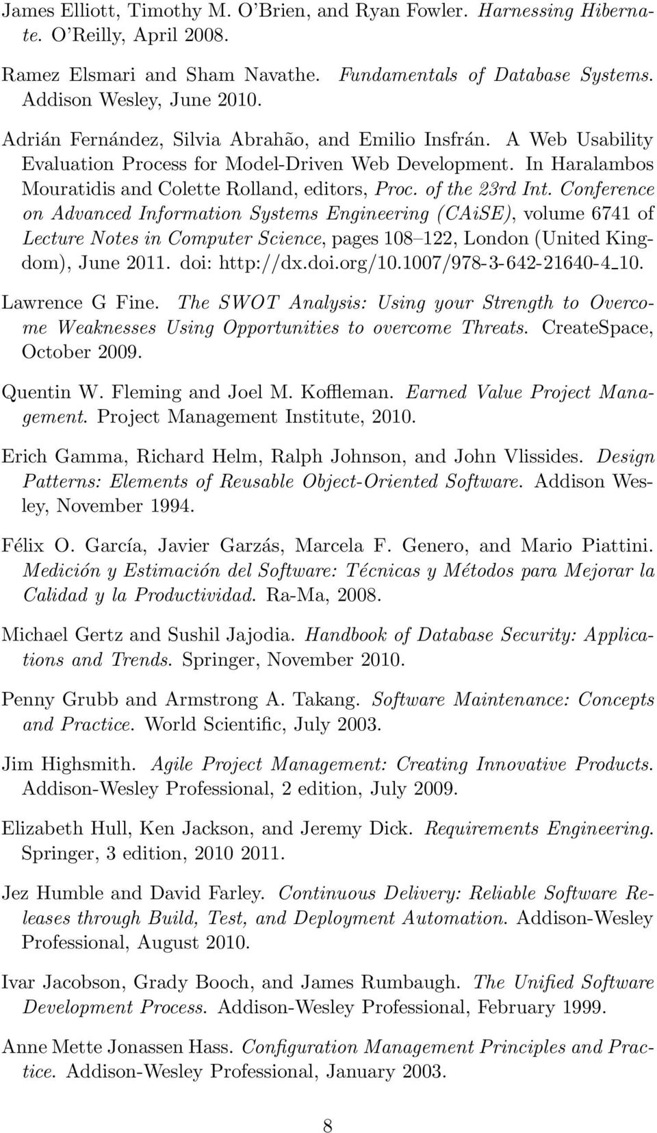 Conference on Advanced Information Systems Engineering (CAiSE), volume 6741 of Lecture Notes in Computer Science, pages 108 122, London(United Kingdom), June 2011. doi: http://dx.doi.org/10.