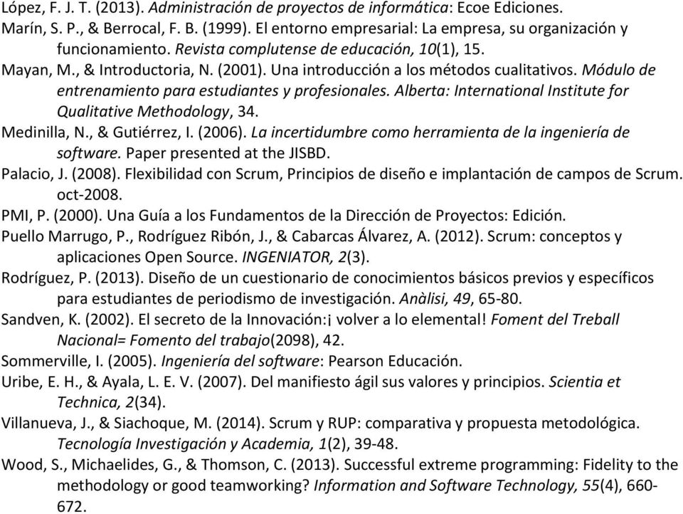 Alberta: International Institute for Qualitative Methodology, 34. Medinilla, N., & Gutiérrez, I. (2006). La incertidumbre como herramienta de la ingeniería de software. Paper presented at the JISBD.