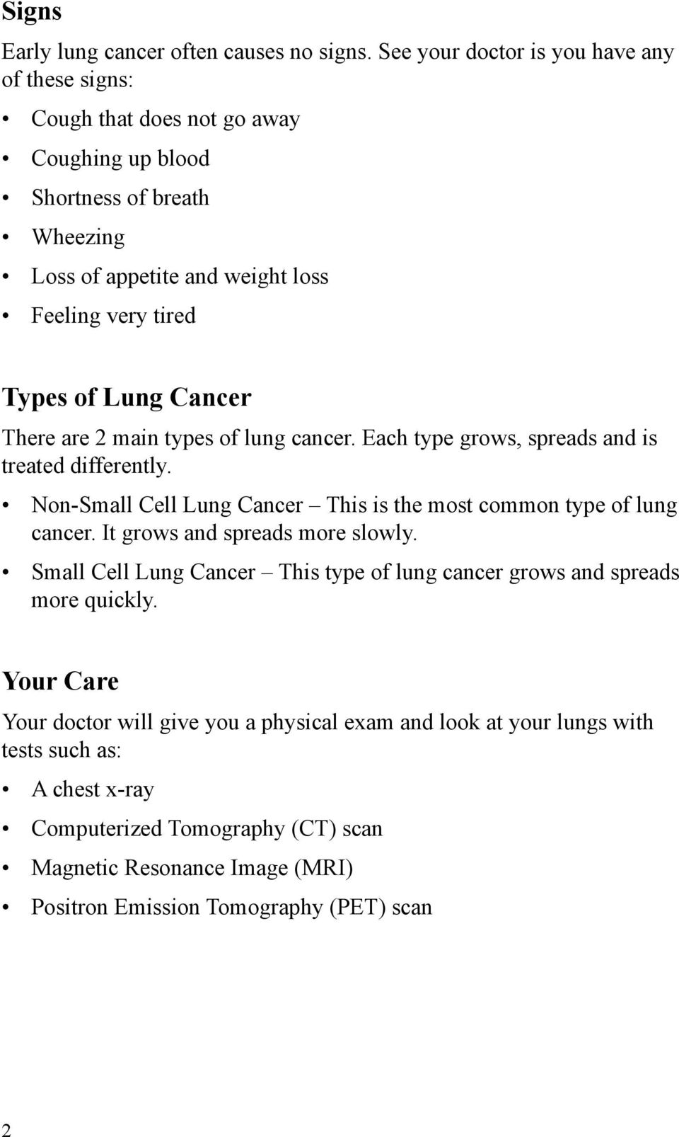 Lung Cancer There are 2 main types of lung cancer. Each type grows, spreads and is treated differently. Non-Small Cell Lung Cancer This is the most common type of lung cancer.