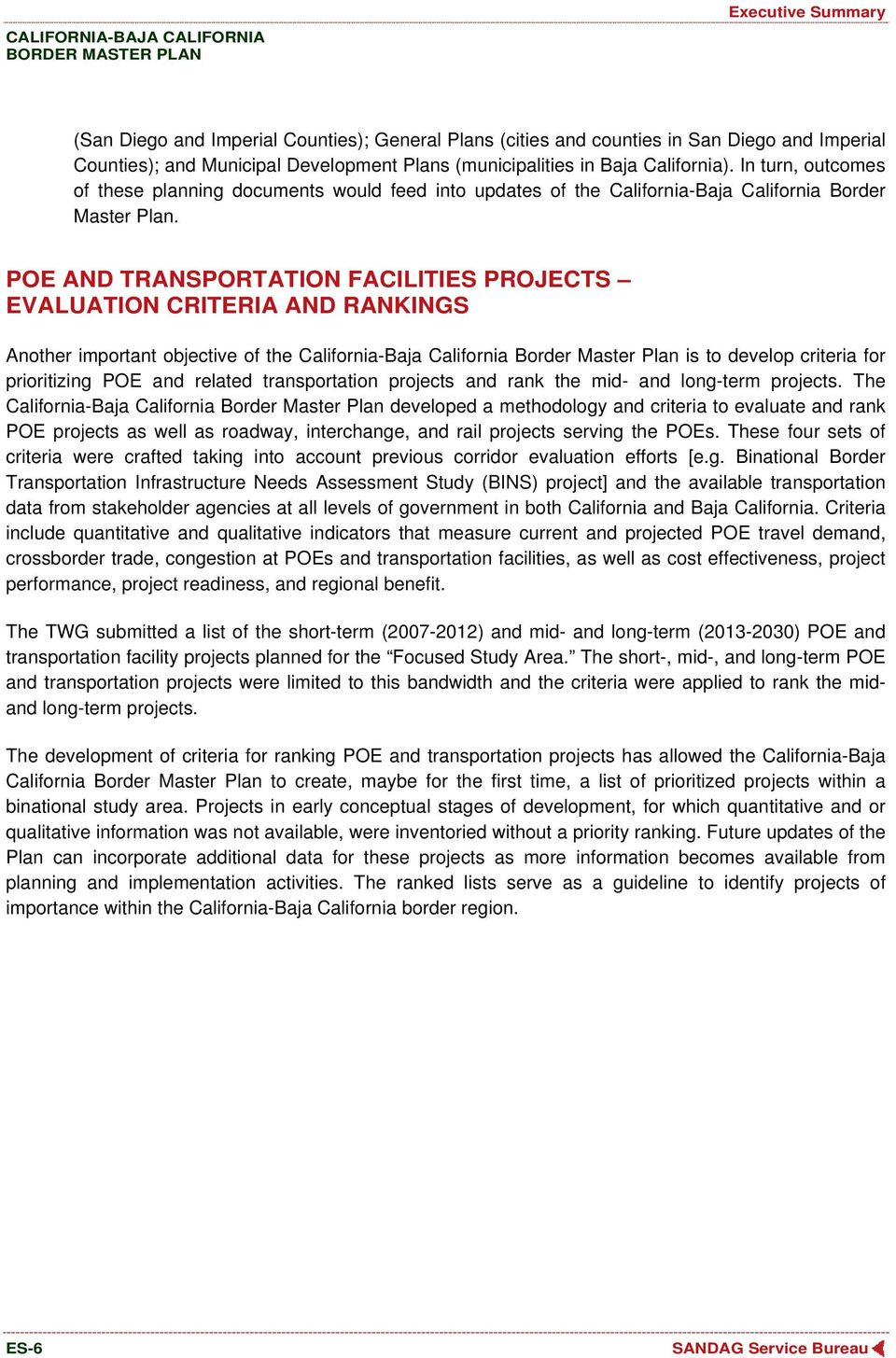 POE AND TRANSPORTATION FACILITIES PROJECTS EVALUATION CRITERIA AND RANKINGS Another important objective of the California-Baja California Border Master Plan is to develop criteria for prioritizing