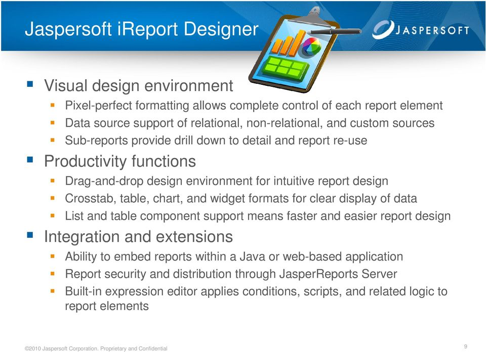 display of data List and table component support means faster and easier report design Integration and extensions Ability to embed reports within a Java or web-based application Report security