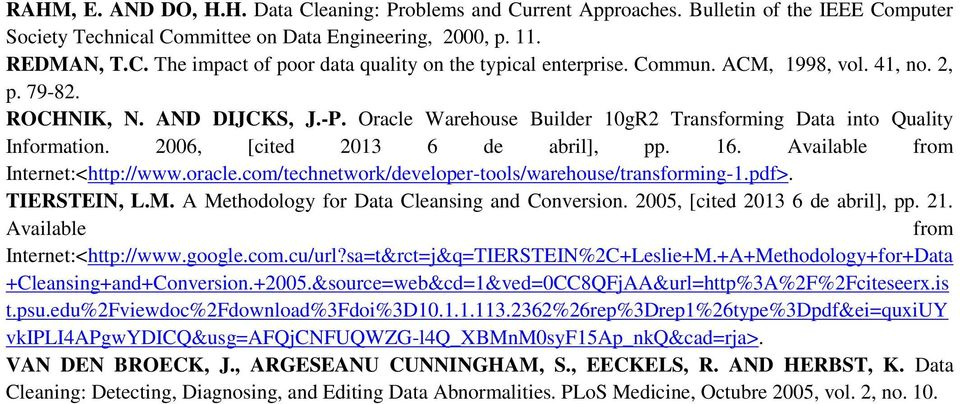 Available from Internet:<http://www.oracle.com/technetwork/developer-tools/warehouse/transforming-1.pdf>. TIERSTEIN, L.M. A Methodology for Data Cleansing and Conversion.