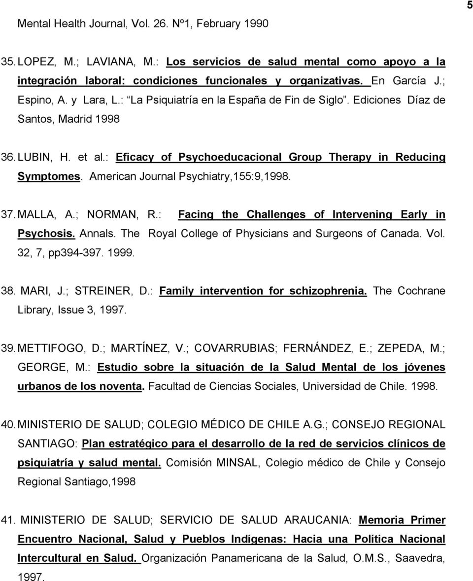 : Eficacy of Psychoeducacional Group Therapy in Reducing Symptomes. American Journal Psychiatry,155:9,1998. 37. MALLA, A.; NORMAN, R.: Facing the Challenges of Intervening Early in Psychosis. Annals.