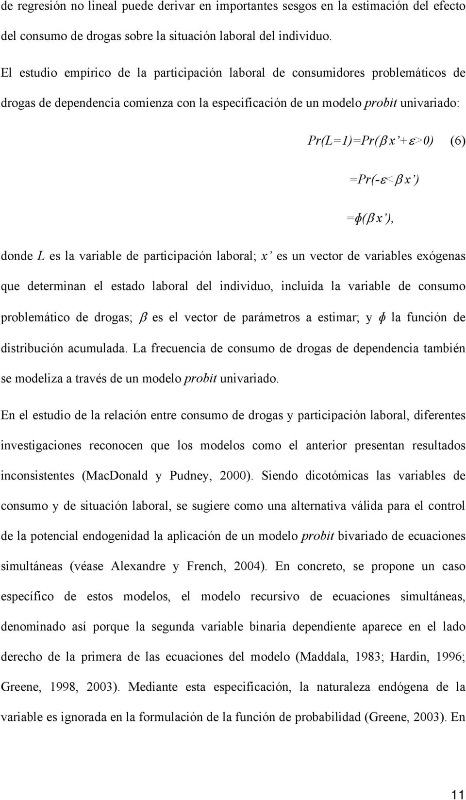 ) =ɸ( x ), donde L es la variable de participación laboral; x es un vector de variables exógenas que determinan el estado laboral del individuo, incluida la variable de consumo problemático de