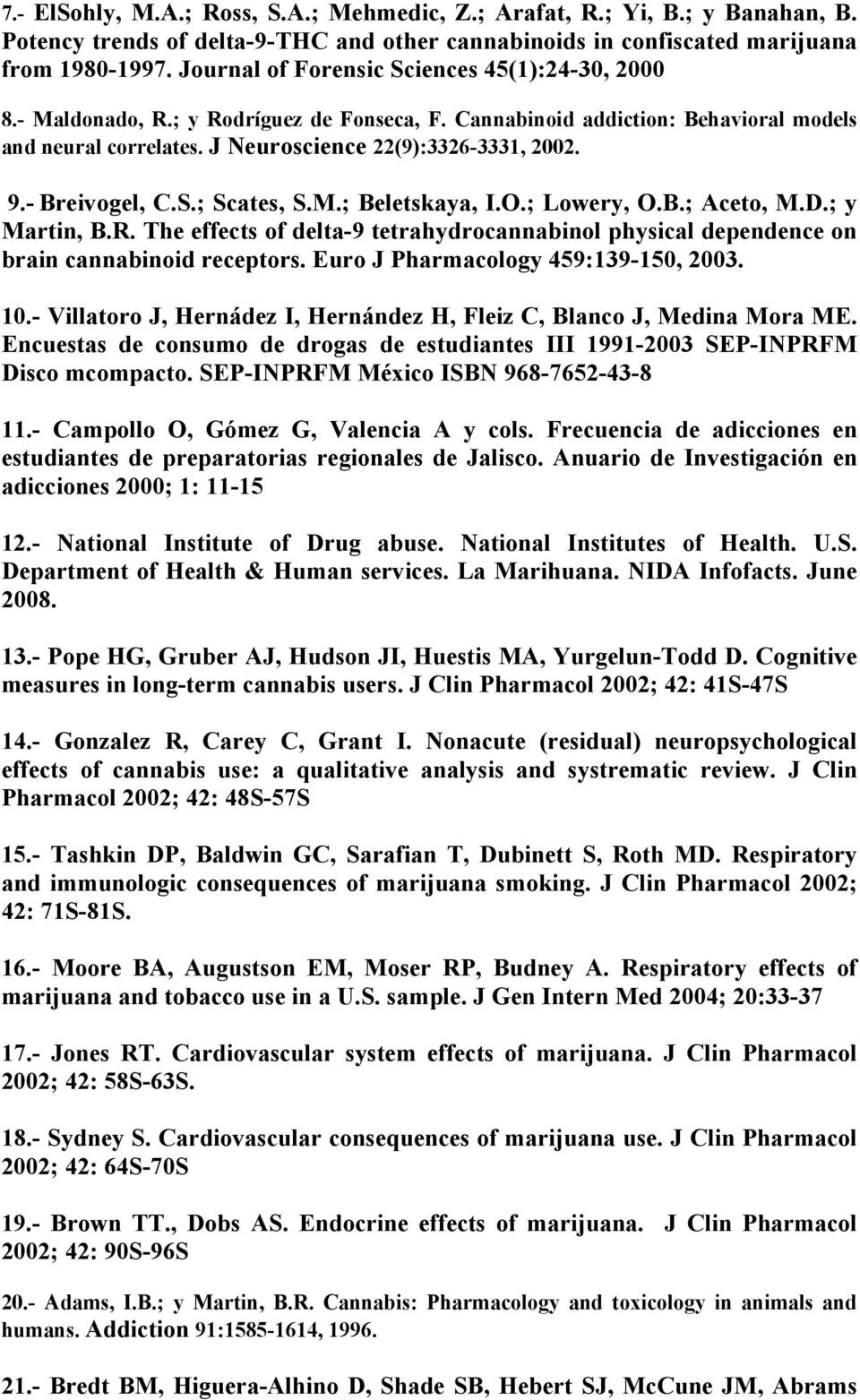 - Breivogel, C.S.; Scates, S.M.; Beletskaya, I.O.; Lowery, O.B.; Aceto, M.D.; y Martin, B.R. The effects of delta-9 tetrahydrocannabinol physical dependence on brain cannabinoid receptors.