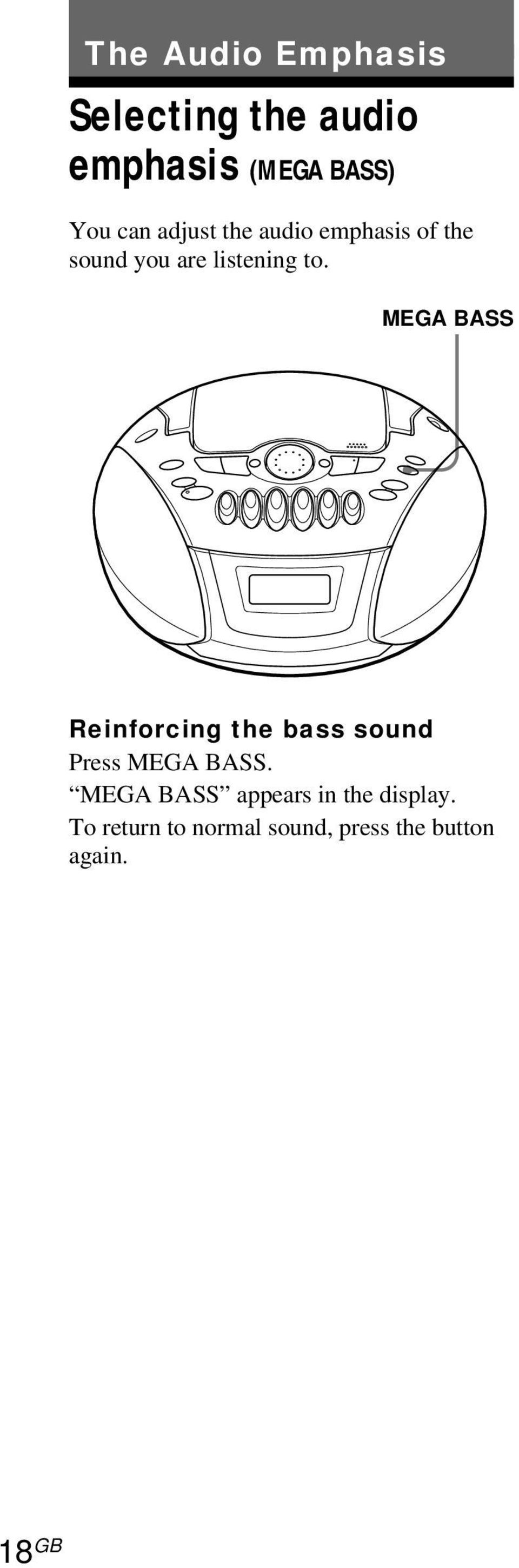 MEGA BASS Reinforcing the bass sound Press MEGA BASS.