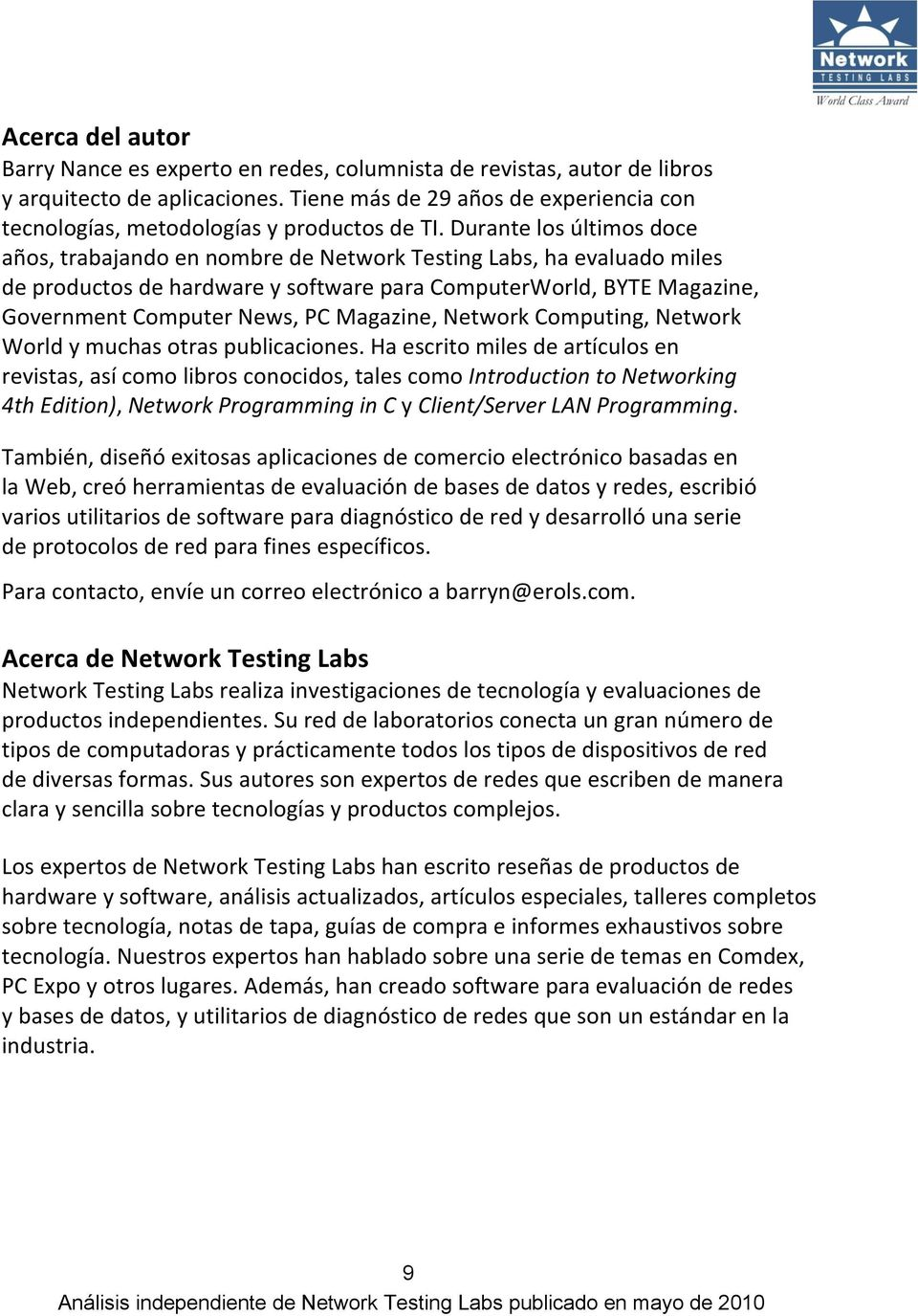 Durante los últimos doce años, trabajando en nombre de Network Testing Labs, ha evaluado miles de productos de hardware y software para ComputerWorld, BYTE Magazine, Government Computer News, PC