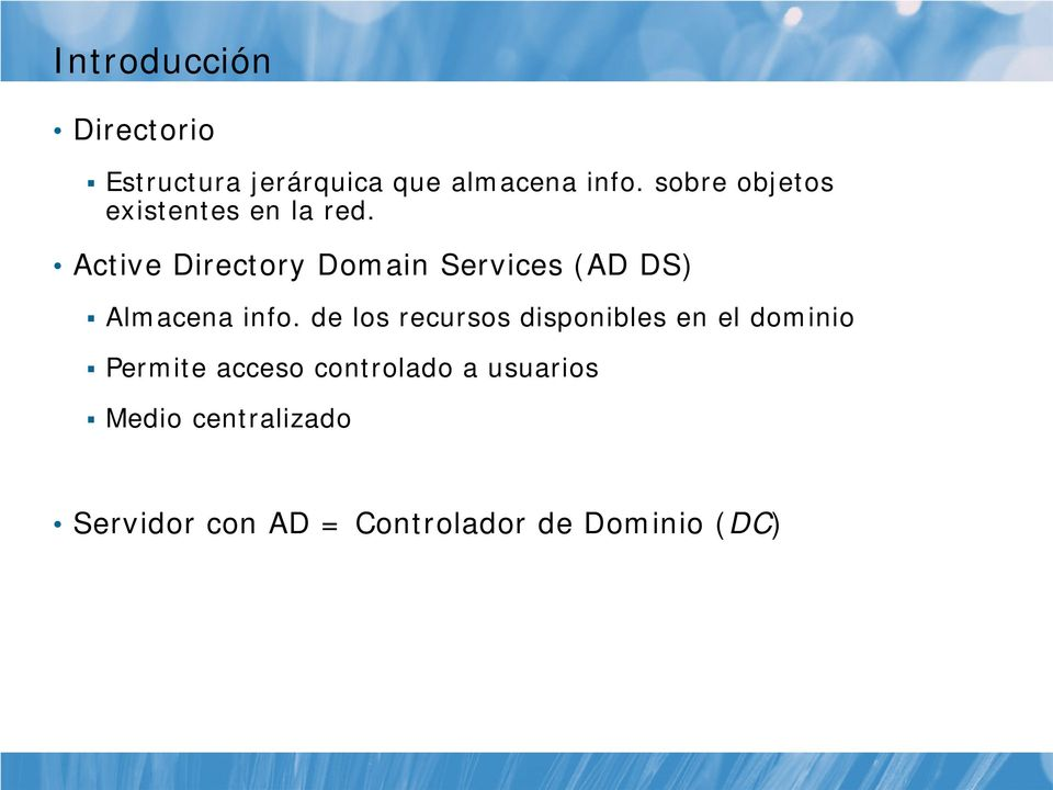 Active Directory Domain Services (AD DS) Almacena info.