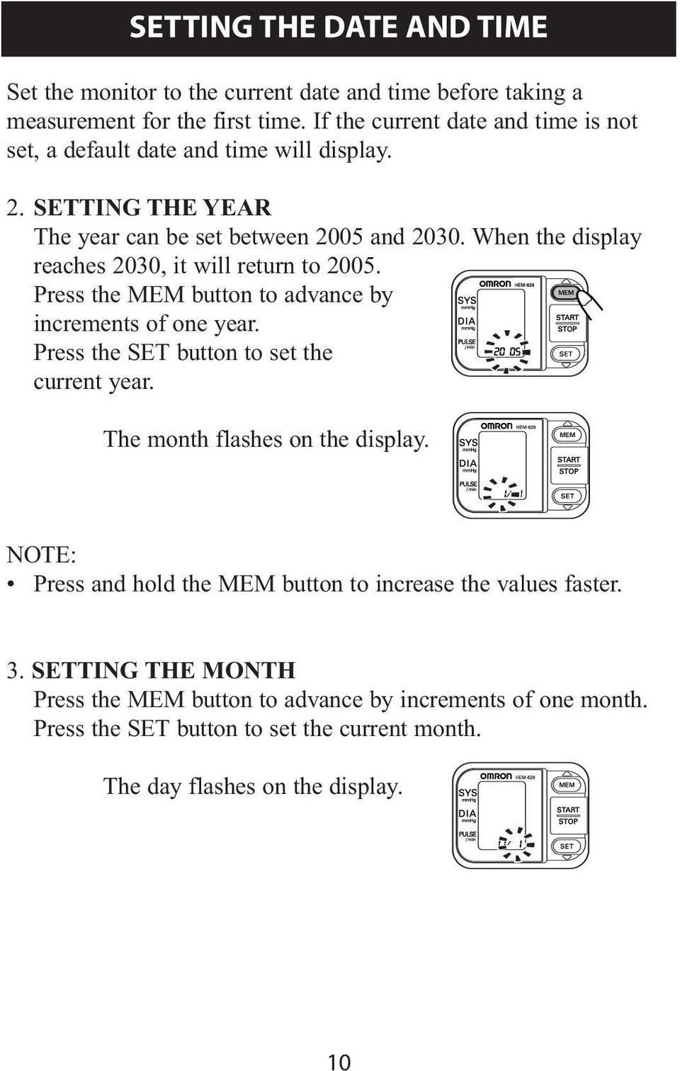 When the display reaches 2030, it will return to 2005. Press the MEM button to advance by increments of one year. Press the SET button to set the current year.