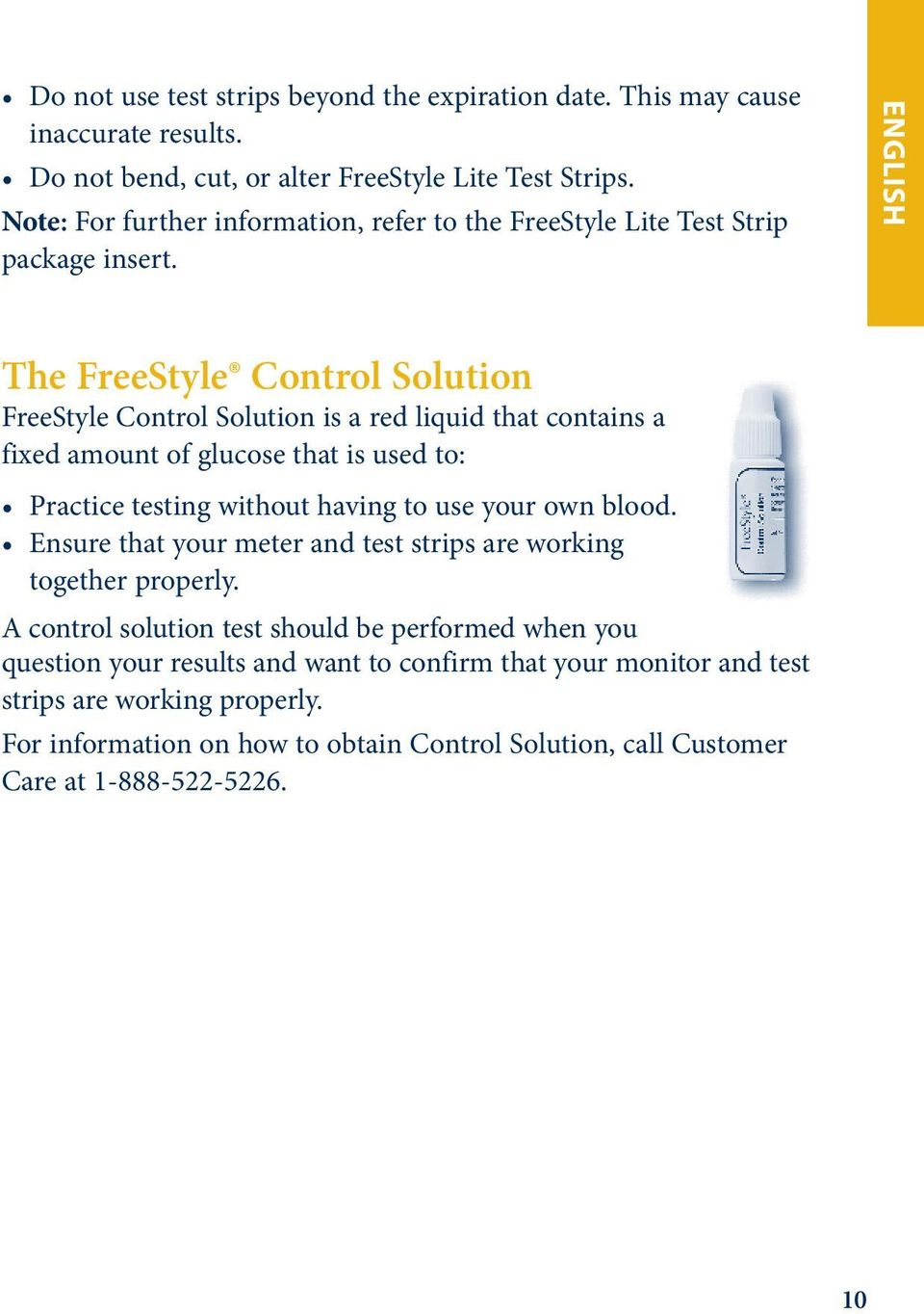 The FreeStyle Control Solution FreeStyle Control Solution is a red liquid that contains a fixed amount of glucose that is used to: Practice testing without having to use your own blood.