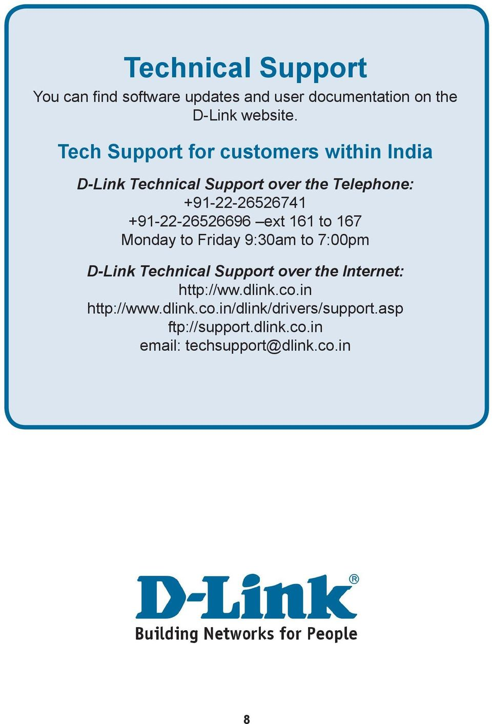 +91-22-26526696 ext 161 to 167 Monday to Friday 9:30am to 7:00pm D-Link Technical Support over the Internet:
