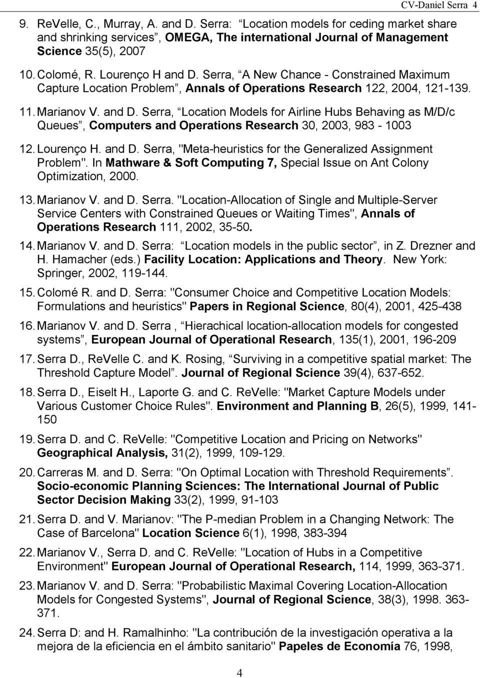 "Lourenço H. and D. Serra, ""Meta-heuristics for the Generalized Assignment Problem"". In Mathware & Soft Computing 7, Special Issue on Ant Colony Optimization, 2000. 13. Marianov V. and D. Serra. ""Location-Allocation of Single and Multiple-Server Service Centers with Constrained Queues or Waiting Times"", Annals of Operations Research 111, 2002, 35-50."
