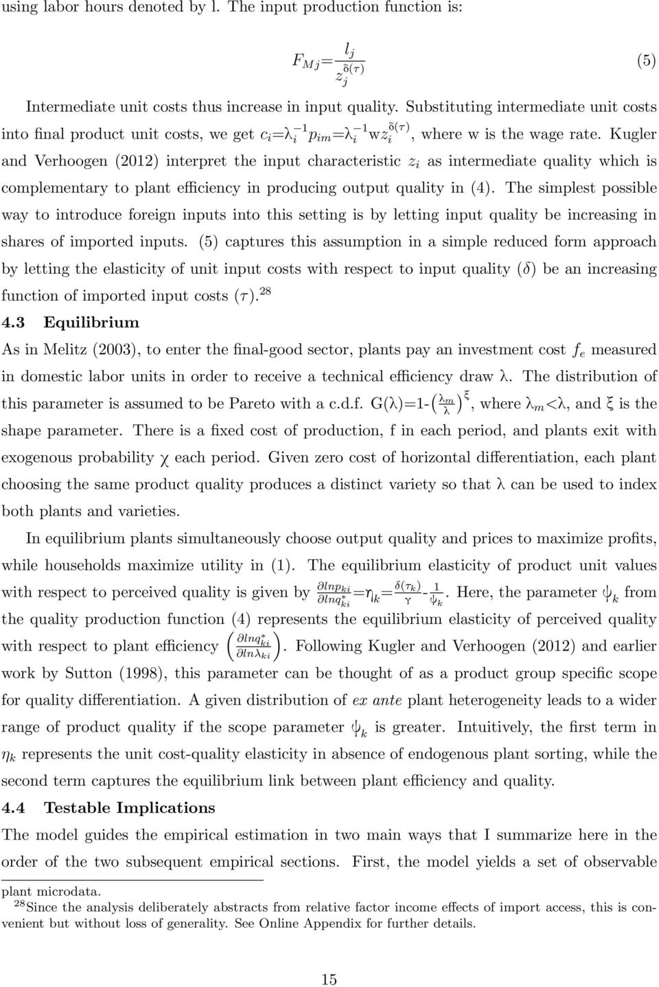 Kugler and Verhoogen (2012) interpret the input characteristic z i as intermediate quality which is complementary to plant efficiency in producing output quality in (4).