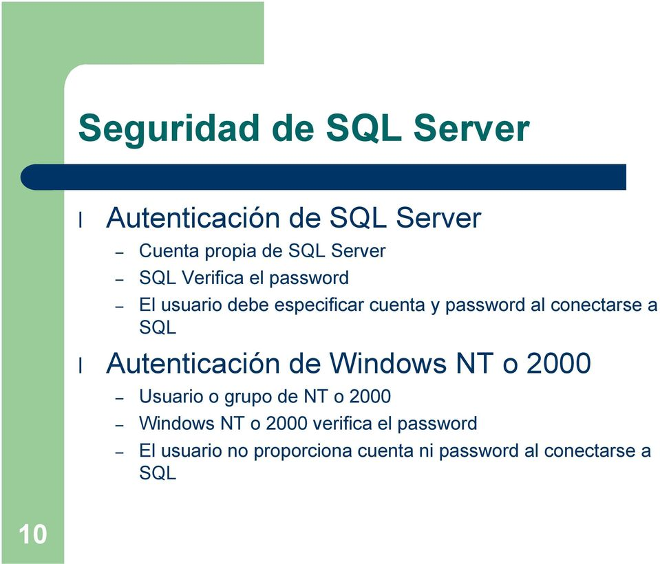 SQL Autenticación de Windows NT o 2000 Usuario o grupo de NT o 2000 Windows NT o 2000