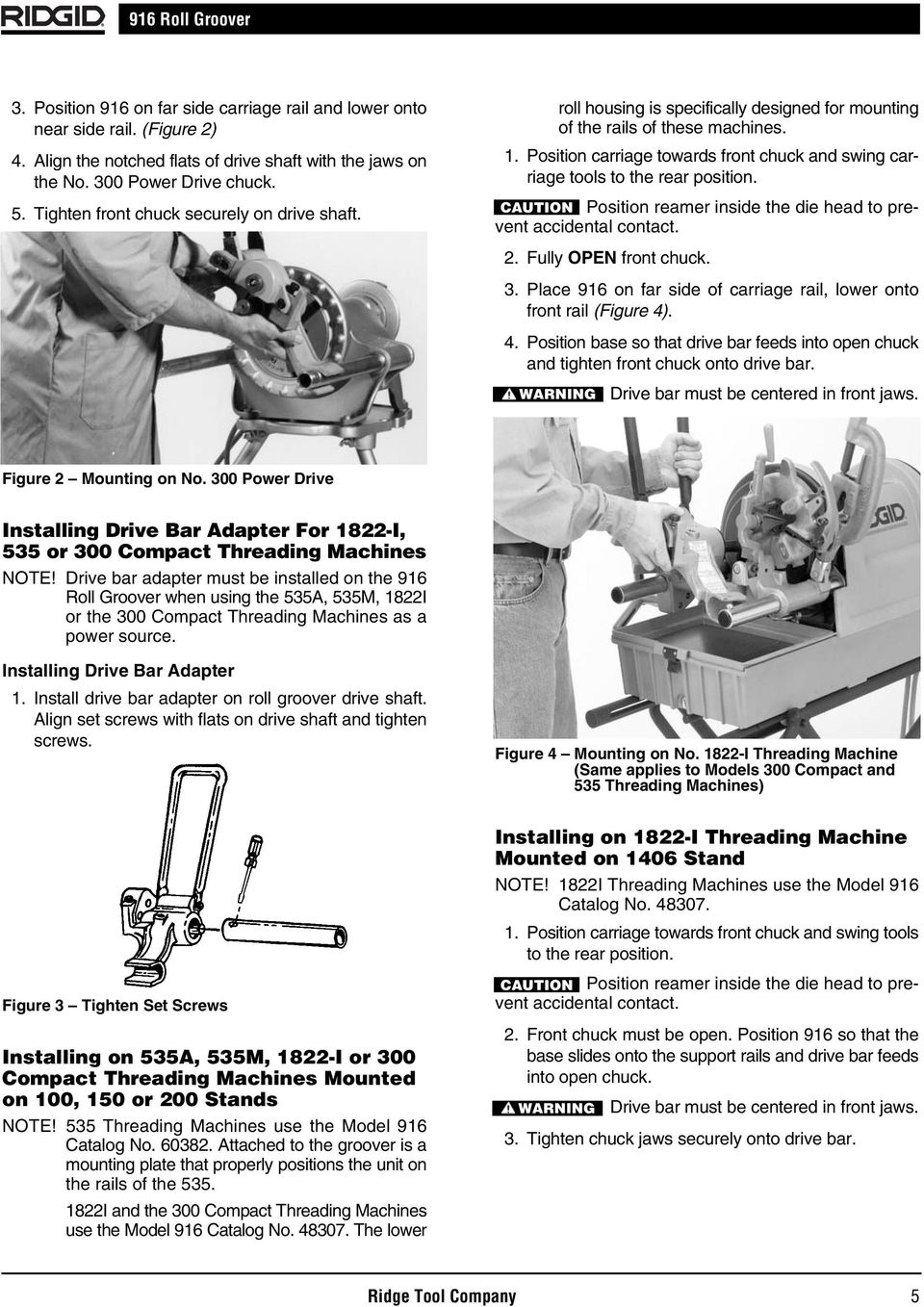 Position carriage towards front chuck and swing carriage tools to the rear position. CAUTION Position reamer inside the die head to prevent accidental contact. 2. Fully OPEN front chuck. 3.