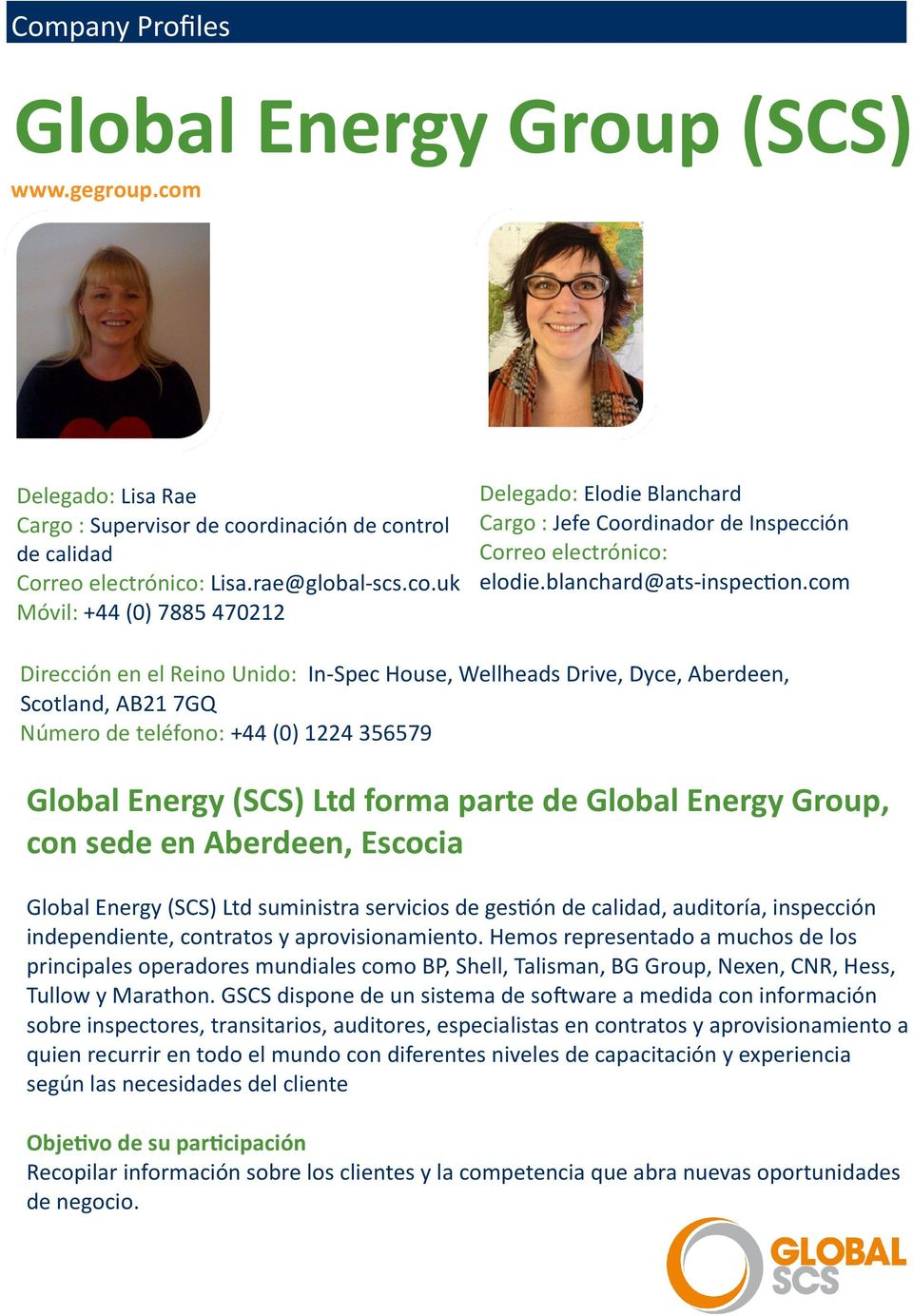 com Dirección en el Reino Unido: In-Spec House, Wellheads Drive, Dyce, Aberdeen, Scotland, AB21 7GQ Número de teléfono: +44 (0) 1224 356579 Global Energy (SCS) Ltd forma parte de Global Energy Group,