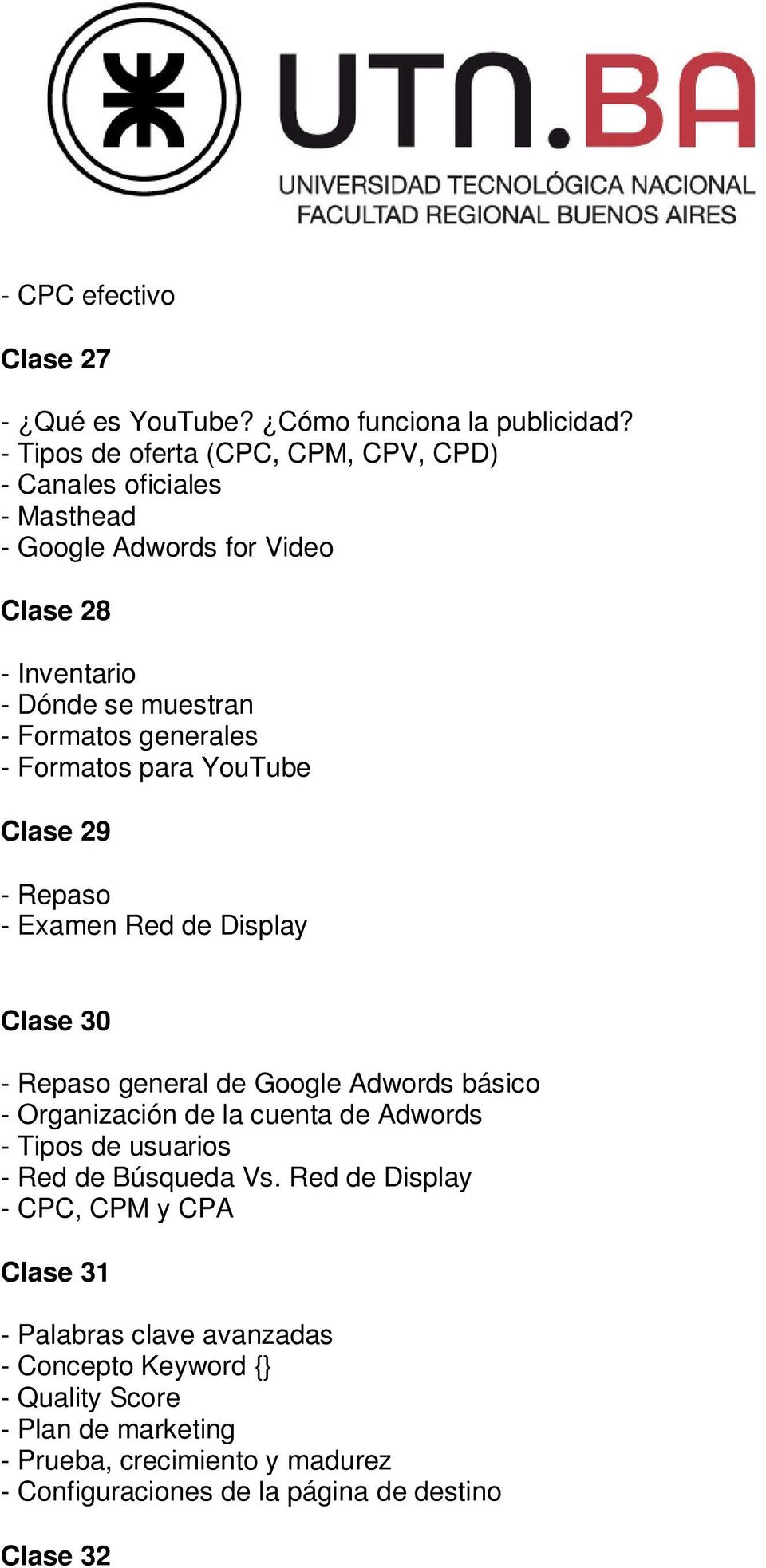 - Formatos para YouTube Clase 29 - Repaso - Examen Red de Display Clase 30 - Repaso general de Google Adwords básico - Organización de la cuenta de Adwords -