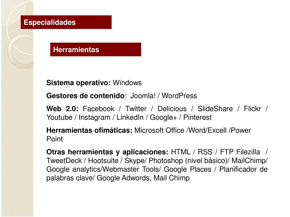 ofimáticas: Microsoft Office /Word/Excell /Power Point Otras herramientas y aplicaciones: HTML / RSS / FTP Filezilla / TweetDeck /