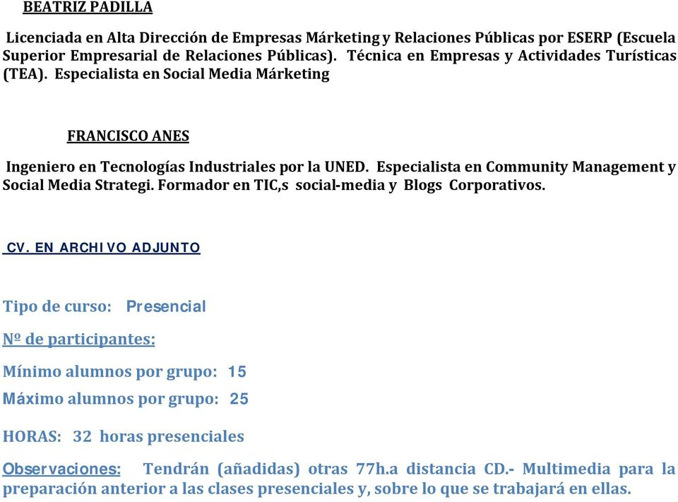 Especialista en Community Management y Social Media Strategi. Formador en TIC,s social-media y Blogs Corporativos. CV.