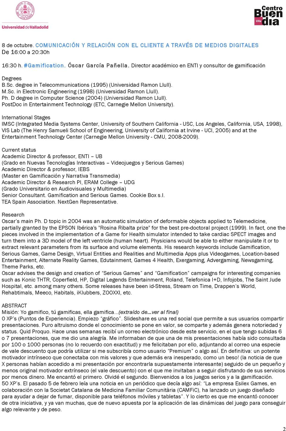 Ph. D degree in Computer Science (2004) (Universidad Ramon Llull). PostDoc in Entertainment Technology (ETC, Carnegie Mellon University).