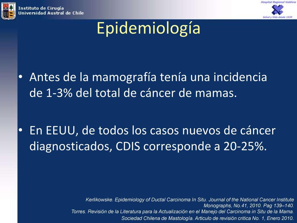 Epidemiology of Ductal Carcinoma In Situ. Journal of the National Cancer Institute Monographs, No.41, 2010. Pag 139 140.