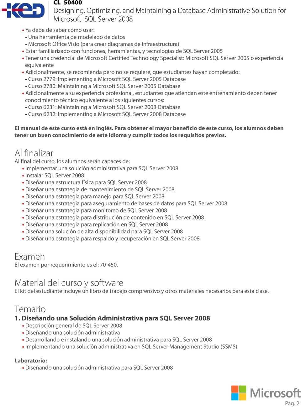 estudiantes hayan completado: - Curso 2779: Implementing a Microsoft SQL Server 2005 Database - Curso 2780: Maintaining a Microsoft SQL Server 2005 Database Adicionalmente a su experiencia