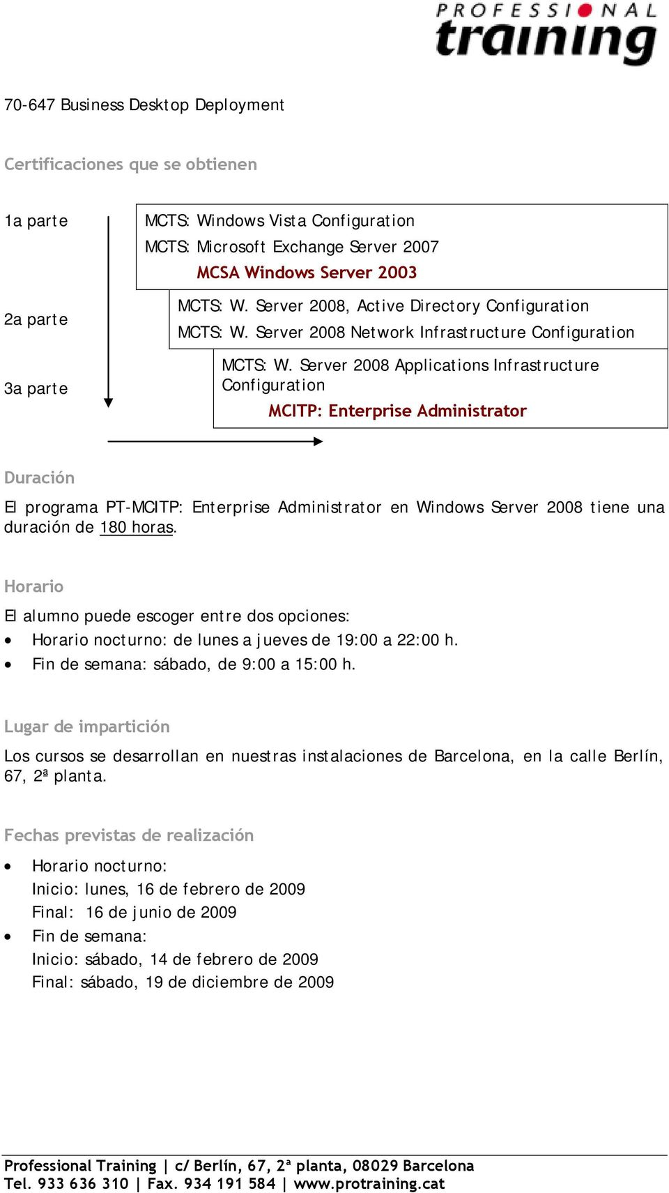 Server 2008 Applications Infrastructure Configuration MCITP: Enterprise Administrator Duración El programa PT-MCITP: Enterprise Administrator en Windows Server 2008 tiene una duración de 180 horas.