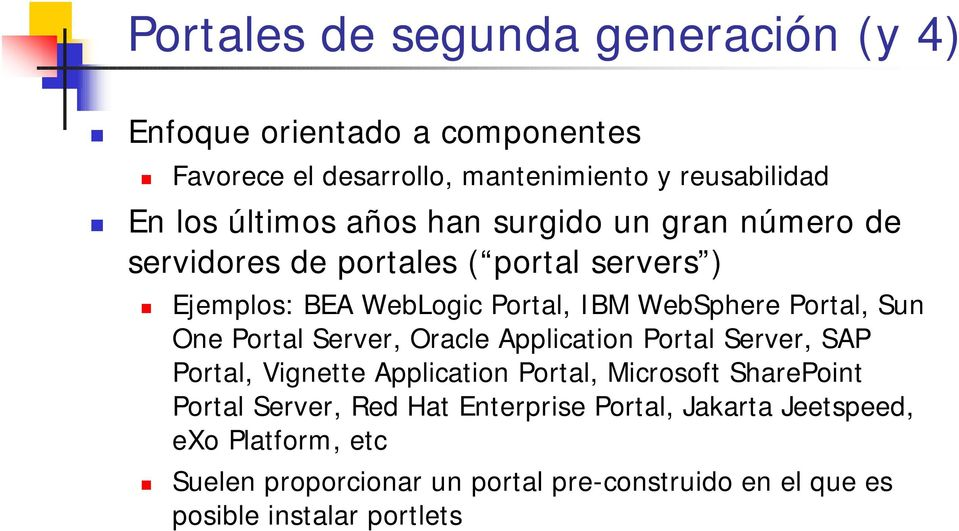 One Portal Server, Oracle Application Portal Server, SAP Portal, Vignette Application Portal, Microsoft SharePoint Portal Server, Red