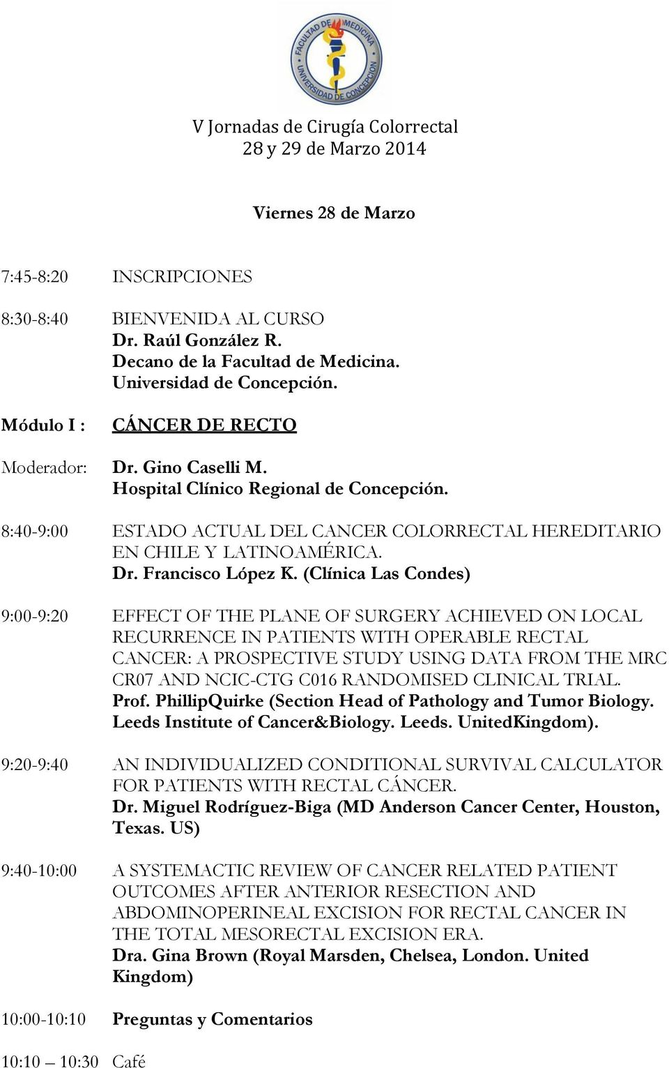 (Clínica Las Condes) 9:00-9:20 EFFECT OF THE PLANE OF SURGERY ACHIEVED ON LOCAL RECURRENCE IN PATIENTS WITH OPERABLE RECTAL CANCER: A PROSPECTIVE STUDY USING DATA FROM THE MRC CR07 AND NCIC-CTG C016