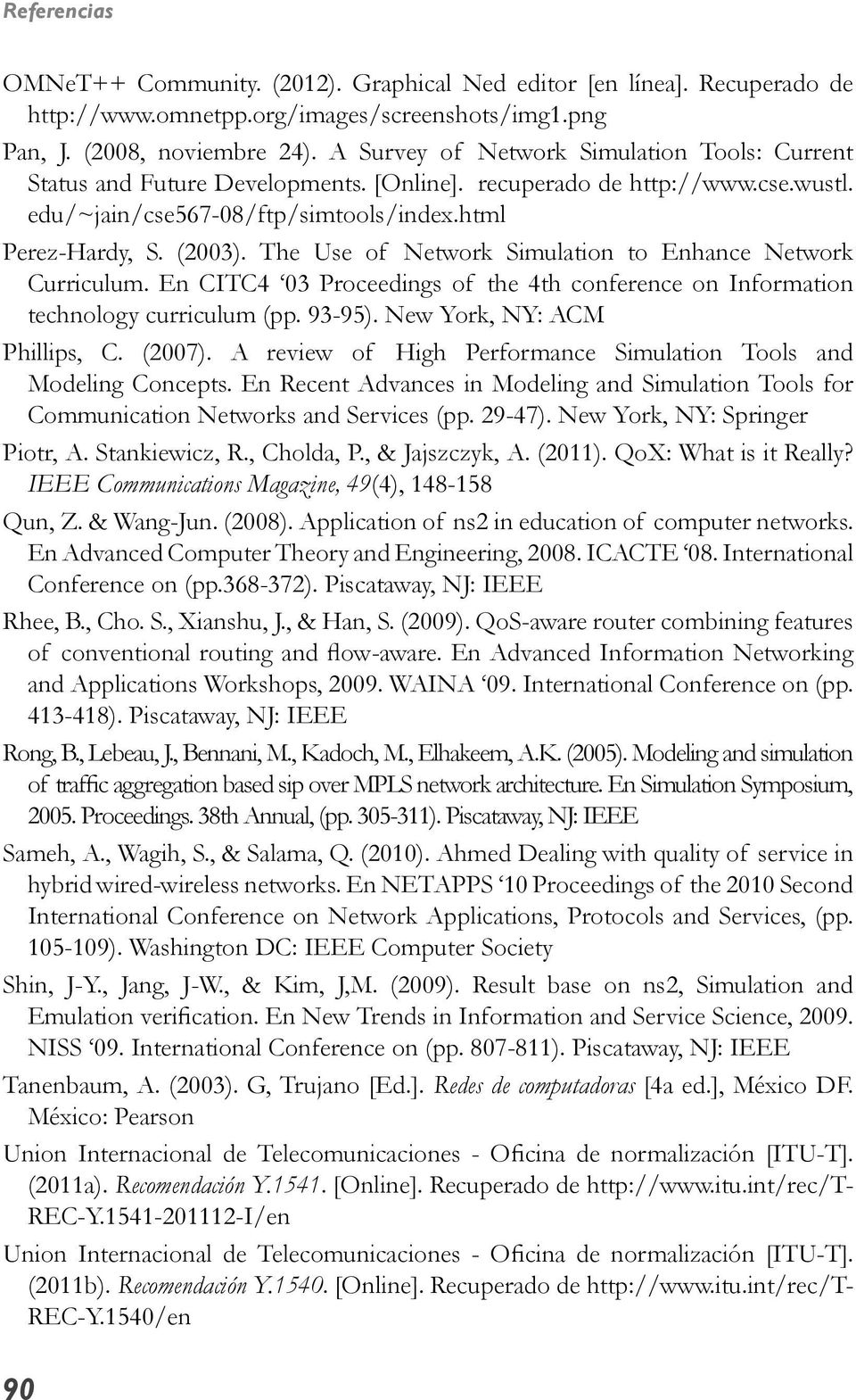 The Use of Network Simulation to Enhance Network Curriculum. En CITC4 03 Proceedings of the 4th conference on Information technology curriculum (pp. 93-95). New York, NY: ACM Phillips, C. (2007).
