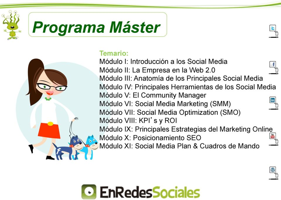 El Community Manager Módulo VI: Social Media Marketing (SMM) Módulo VII: Social Media Optimization (SMO) Módulo VIII: KPI