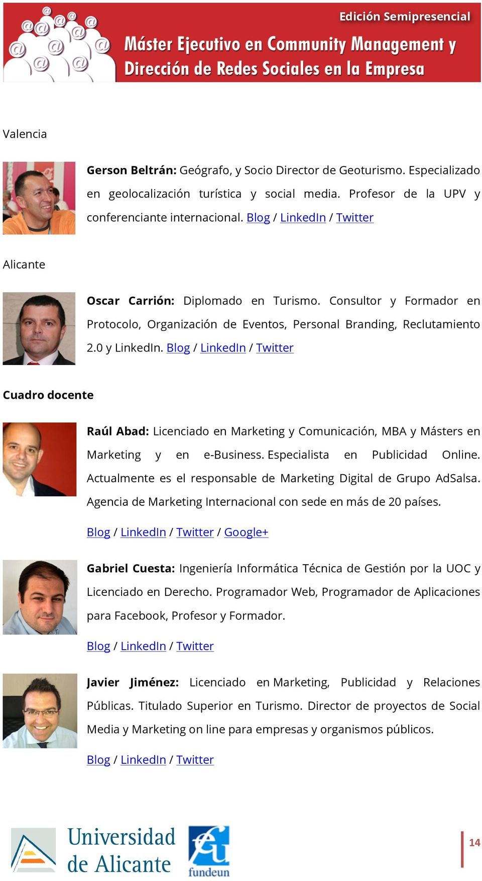 Blog / LinkedIn / Twitter Cuadro docente Raúl Abad: Licenciado en Marketing y Comunicación, MBA y Másters en Marketing y en e-business. Especialista en Publicidad Online.