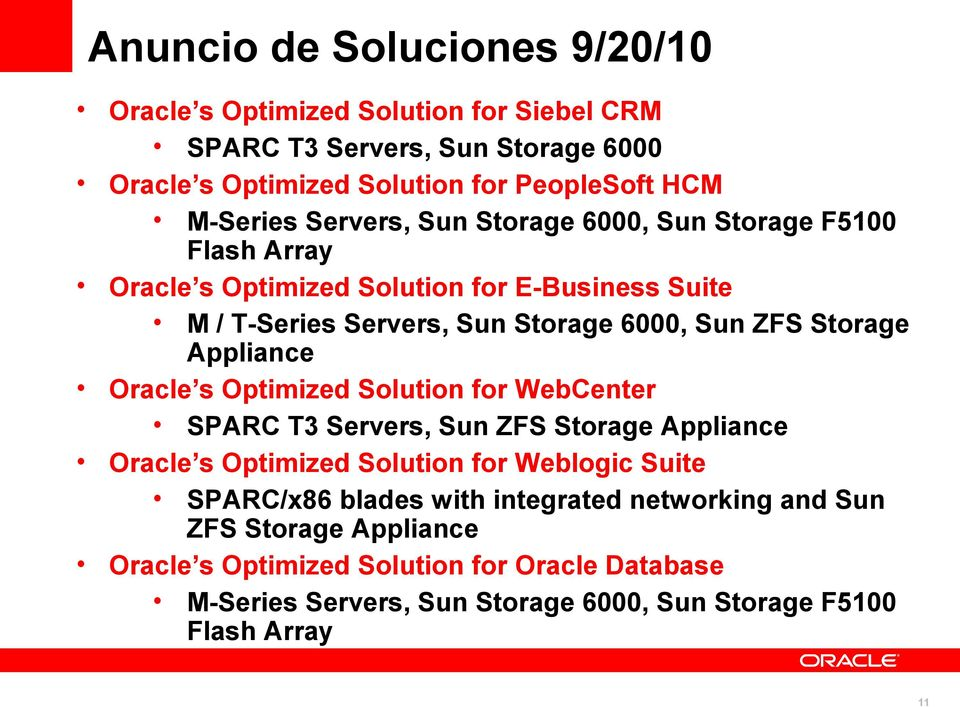 Appliance Oracle s Optimized Solution for WebCenter SPARC T3 Servers, Sun ZFS Storage Appliance Oracle s Optimized Solution for Weblogic Suite SPARC/x86 blades with