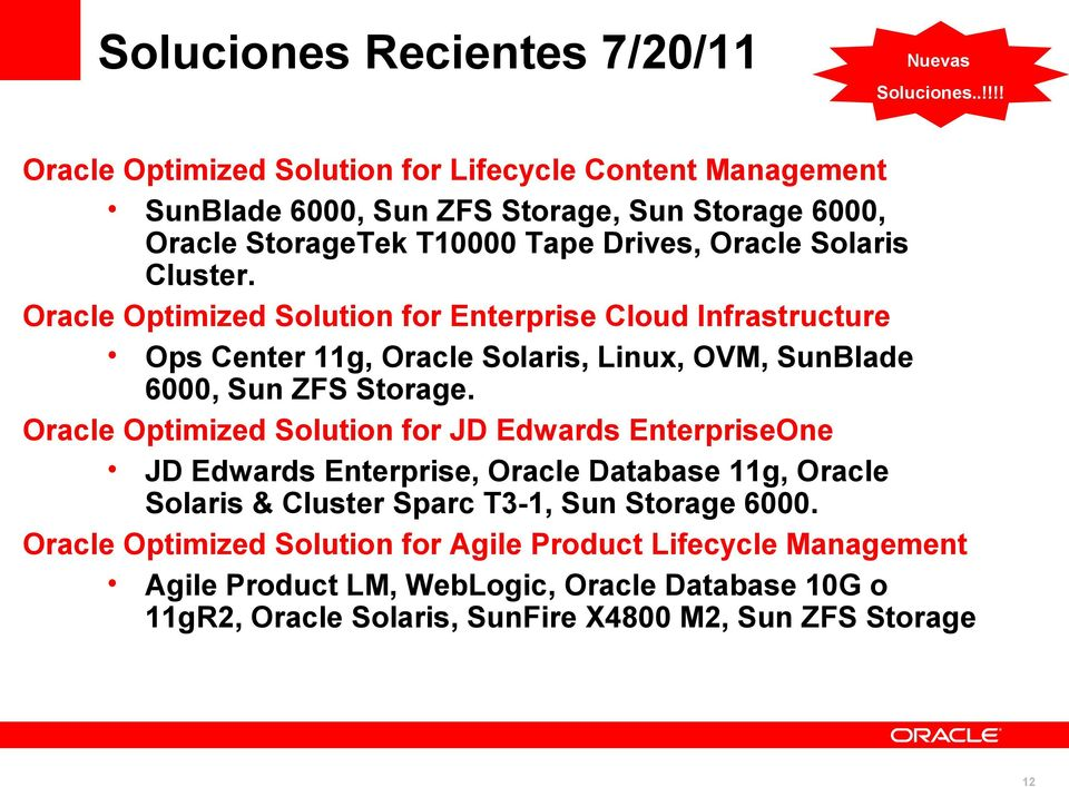 Oracle Optimized Solution for Enterprise Cloud Infrastructure Ops Center 11g, Oracle Solaris, Linux, OVM, SunBlade 6000, Sun ZFS Storage.