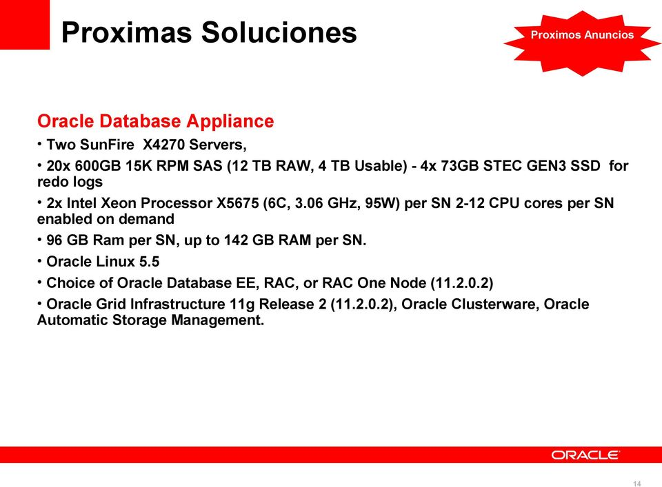 06 GHz, 95W) per SN 2-12 CPU cores per SN enabled on demand 96 GB Ram per SN, up to 142 GB RAM per SN. Oracle Linux 5.