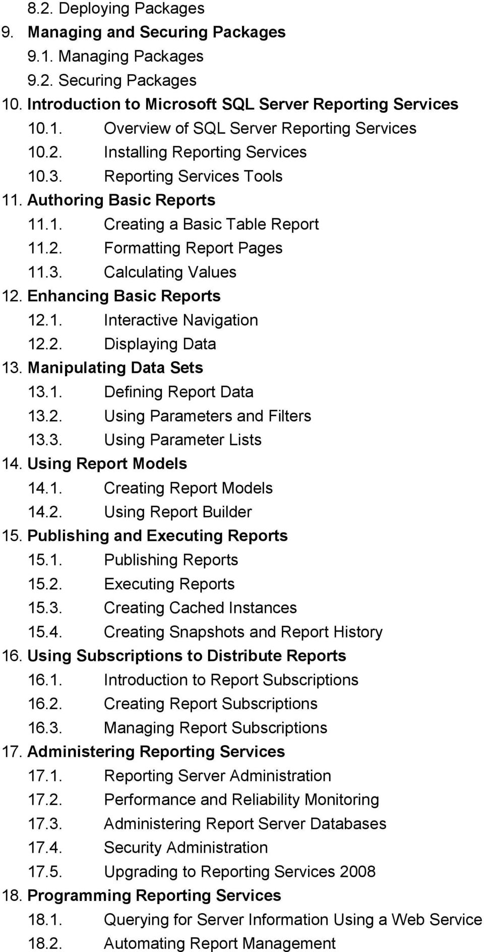 Enhancing Basic Reports 12.1. Interactive Navigation 12.2. Displaying Data 13. Manipulating Data Sets 13.1. Defining Report Data 13.2. Using Parameters and Filters 13.3. Using Parameter Lists 14.