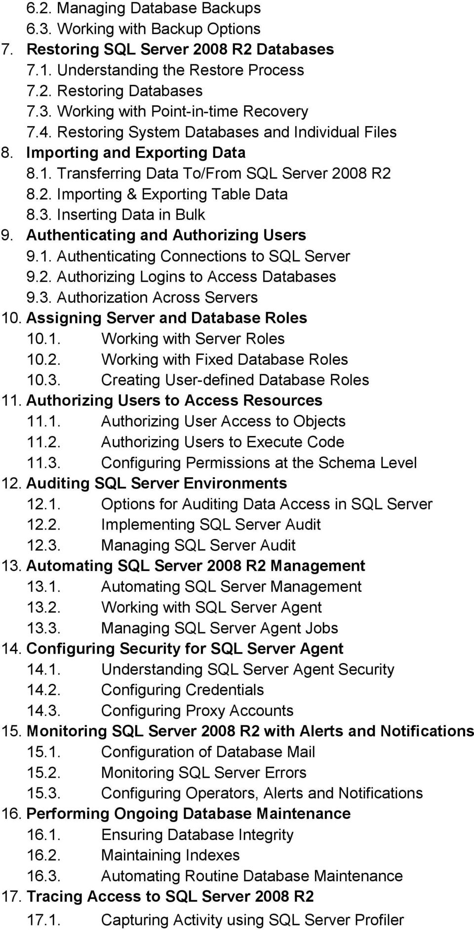 Inserting Data in Bulk 9. Authenticating and Authorizing Users 9.1. Authenticating Connections to SQL Server 9.2. Authorizing Logins to Access Databases 9.3. Authorization Across Servers 10.