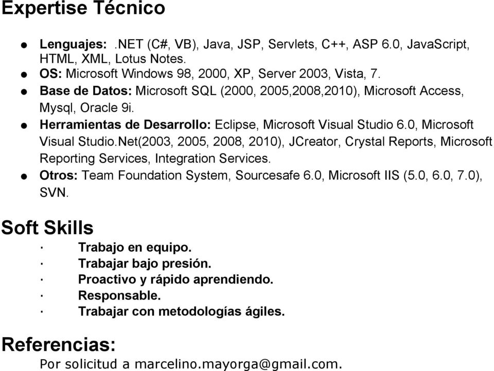 Net(2003, 2005, 2008, 2010), JCreator, Crystal Reports, Microsoft Reporting Services, Integration Services. Otros: Team Foundation System,.0, Microsoft IIS (5.0, 6.0, 7.0), SVN.