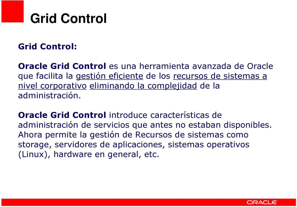 Oracle Grid Control introduce características de administración de servicios que antes no estaban disponibles.