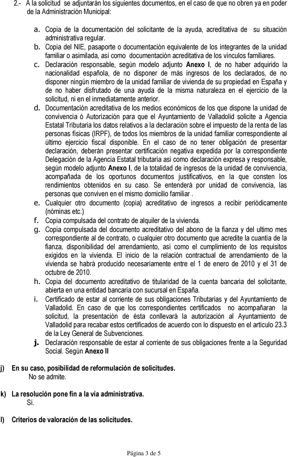 Copia del NIE, pasaporte o documentación equivalente de los integrantes de la unidad familiar o asimilada, así co