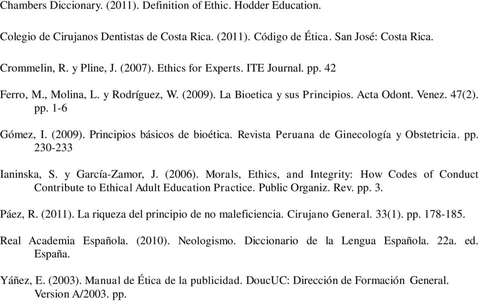 Revista Peruana de Ginecología y Obstetricia. pp. 230-233 Ianinska, S. y García-Zamor, J. (2006). Morals, Ethics, and Integrity: How Codes of Conduct Contribute to Ethical Adult Education Practice.