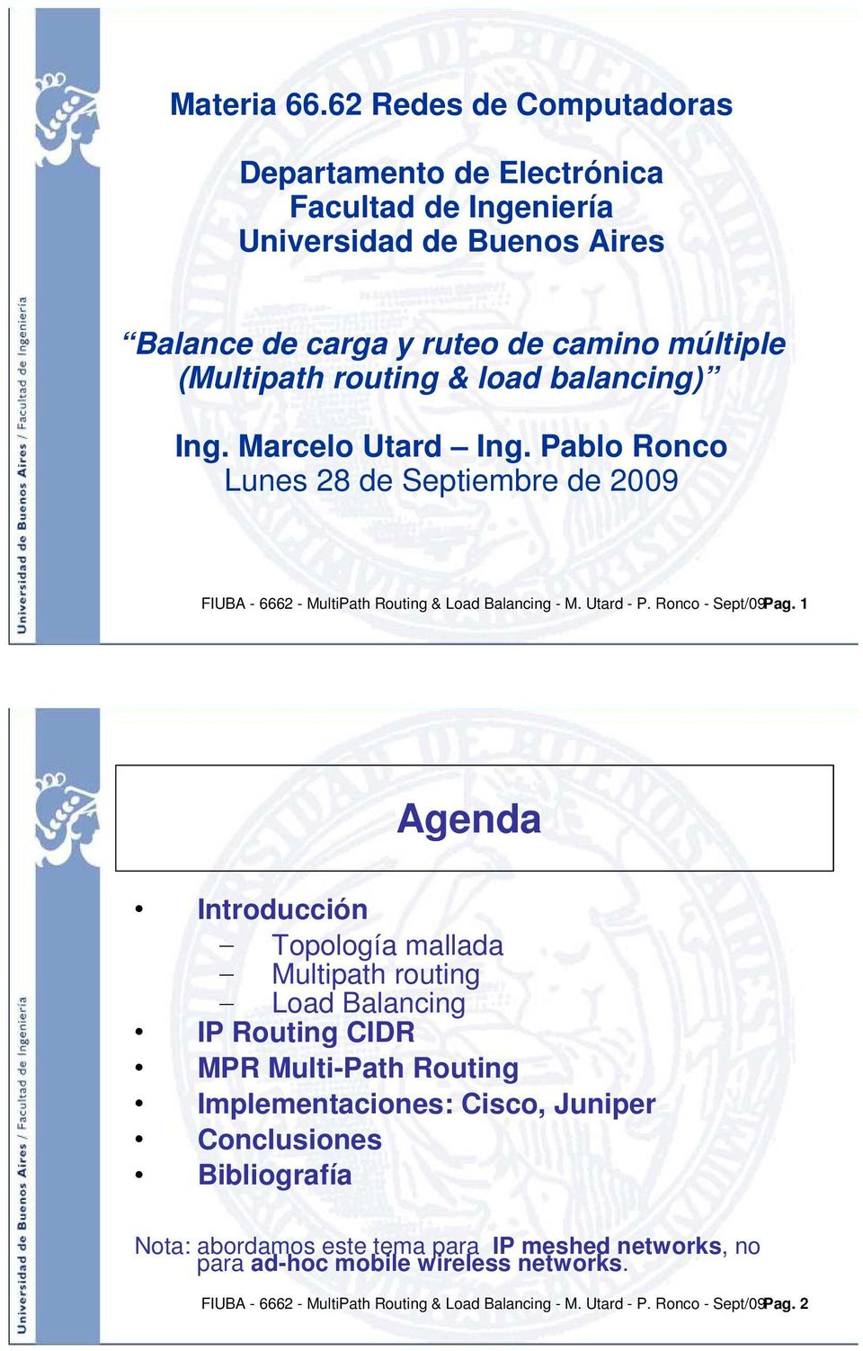 balancing) Ing. Marcelo Utard Ing. Pablo Ronco Lunes 28 de Septiembre de 2009 FIUBA - 6662 - MultiPath Routing & Load Balancing - M. Utard - P. Ronco - Sept/09Pag.