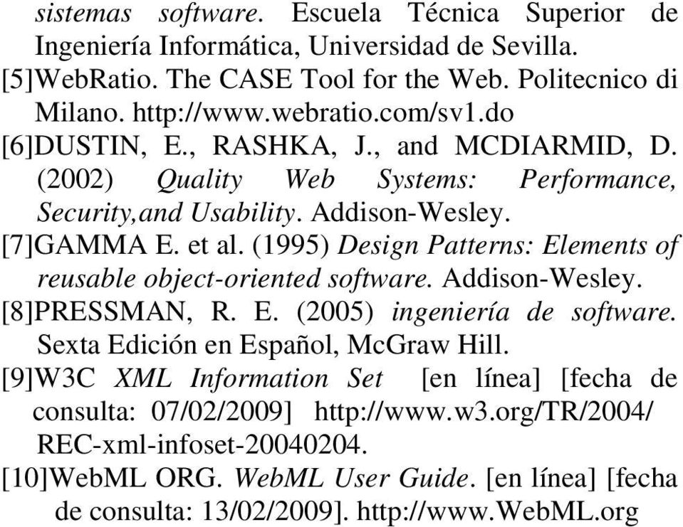 (1995) Design Patterns: Elements of reusable object-oriented software. Addison-Wesley. [8]PRESSMAN, R. E. (2005) ingeniería de software. Sexta Edición en Español, McGraw Hill.