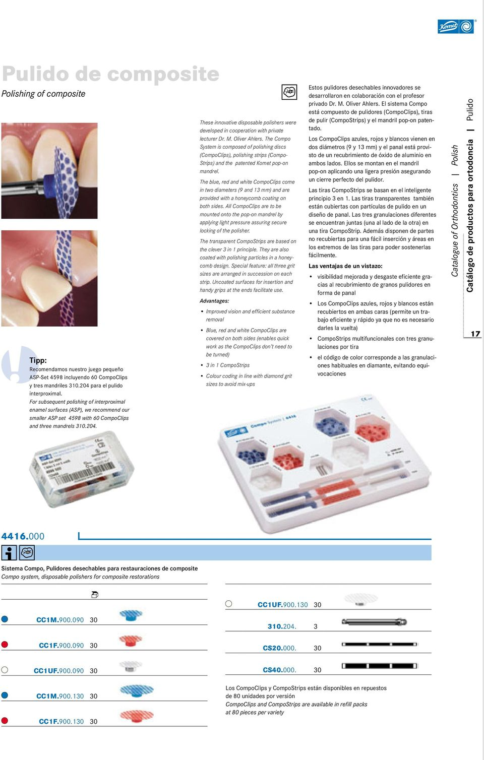 These innovative disposable polishers were developed in cooperation with private lecturer Dr. M. Oliver Ahlers.