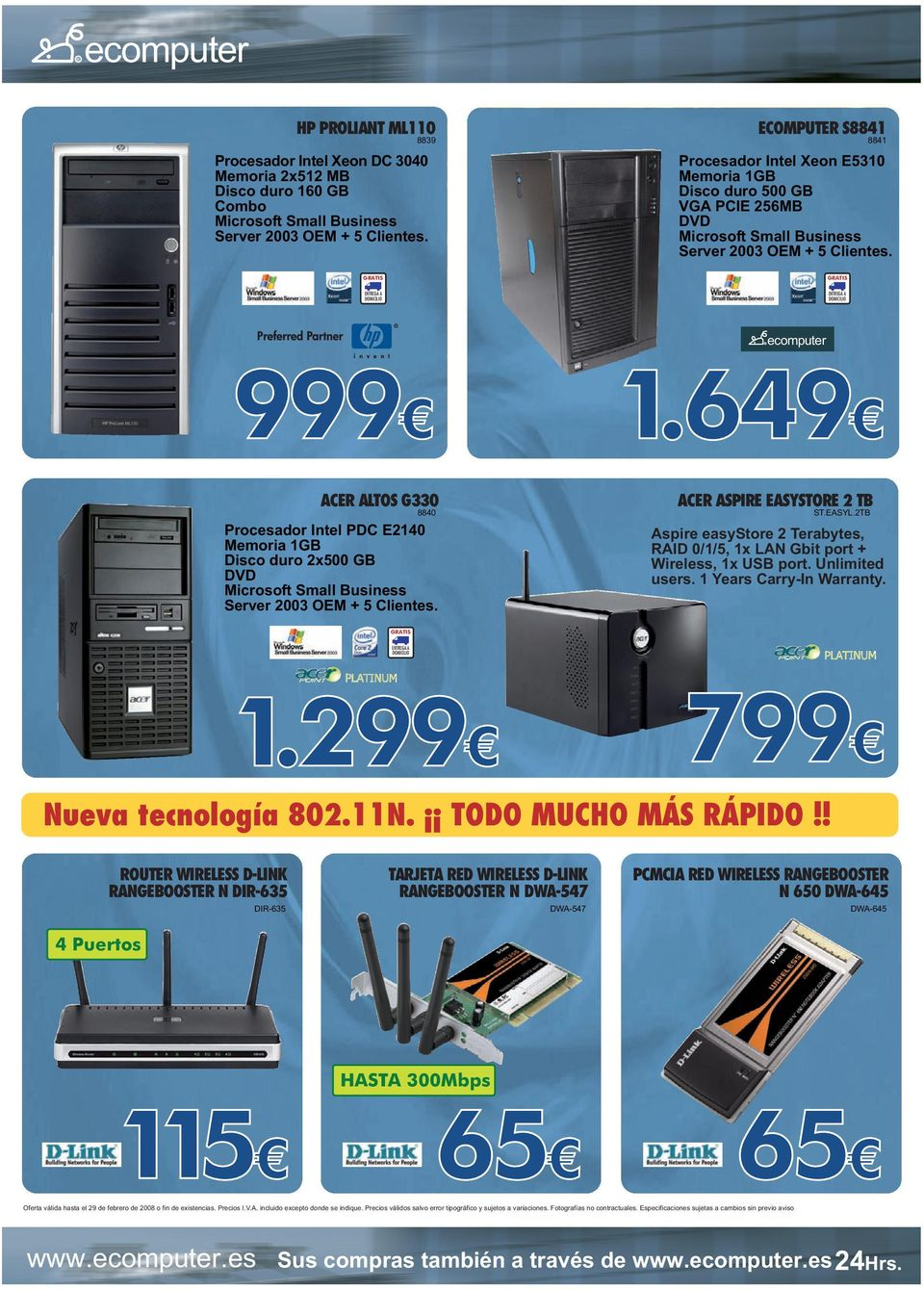 649 ACE ALTOS G330 ACE ASPIE EASYSTOE 2 TB 8840 ST.EASYL.2TB Procesador Intel PDC E2140 Memoria 1GB Disco duro 2x500 GB DVD Microsoft Small Business Server 2003 OEM + 5 Clientes.